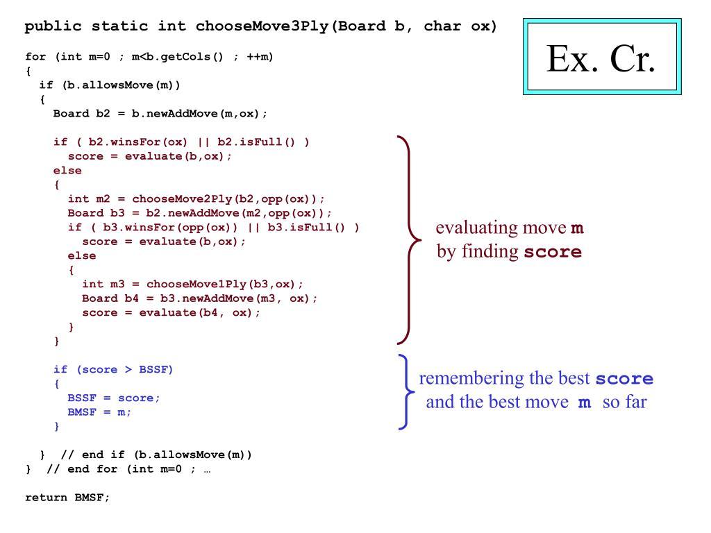 public static int chooseMove3Ply(Board b, char ox)