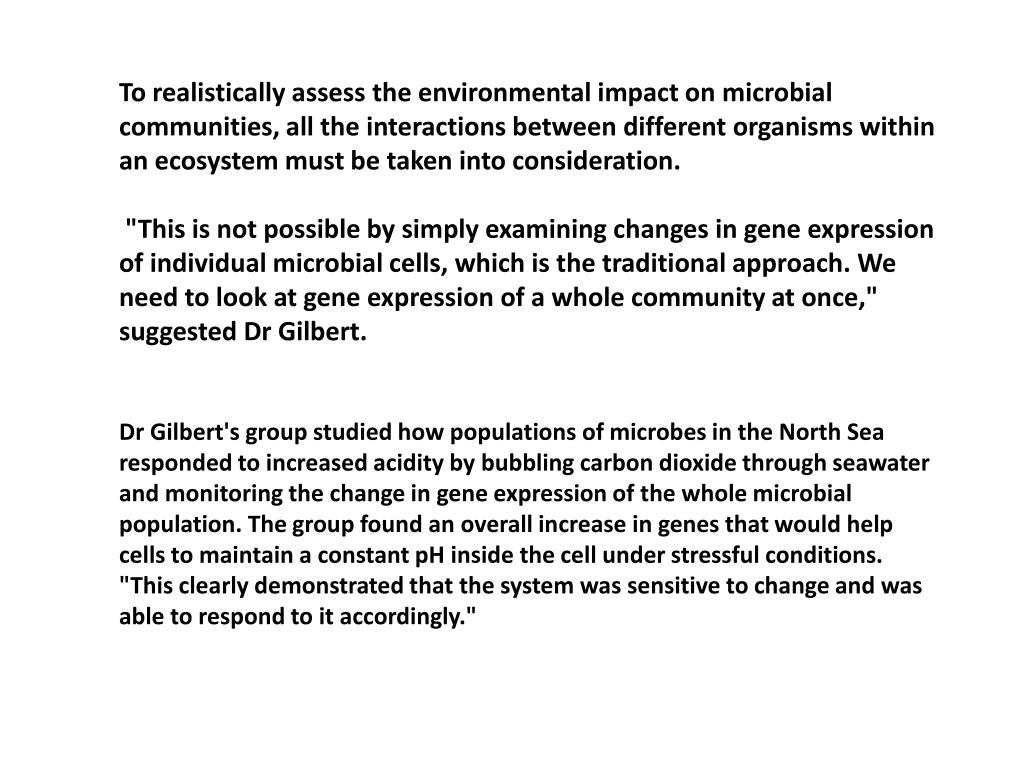 To realistically assess the environmental impact on microbial communities, all the interactions between different organisms within an ecosystem must be taken into consideration.