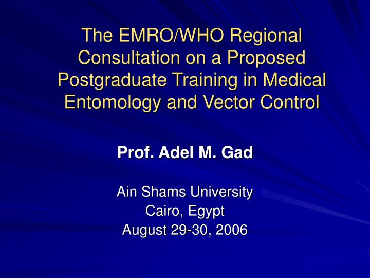 The EMRO/WHO Regional Consultation on a Proposed Postgraduate Training in Medical Entomology and Vec...