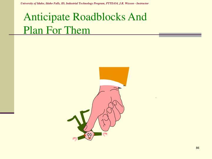 Anticipate Roadblocks And