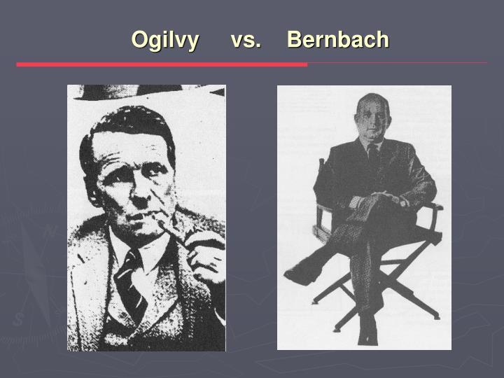 Ogilvy     vs.    Bernbach