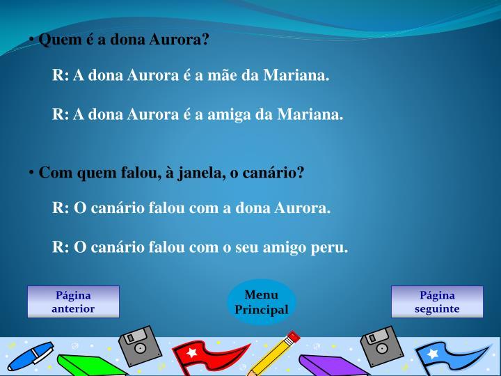 Quem é a dona Aurora?