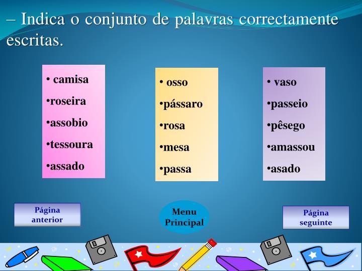 – Indica o conjunto de palavras correctamente escritas.