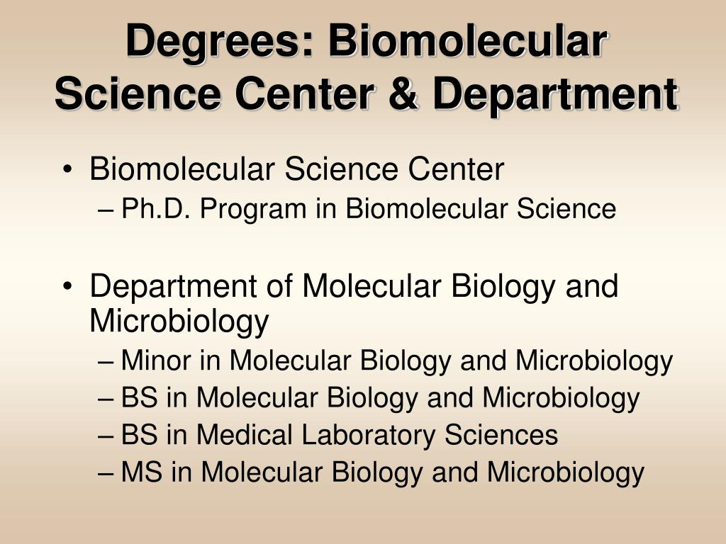 Degrees: Biomolecular Science Center & Department