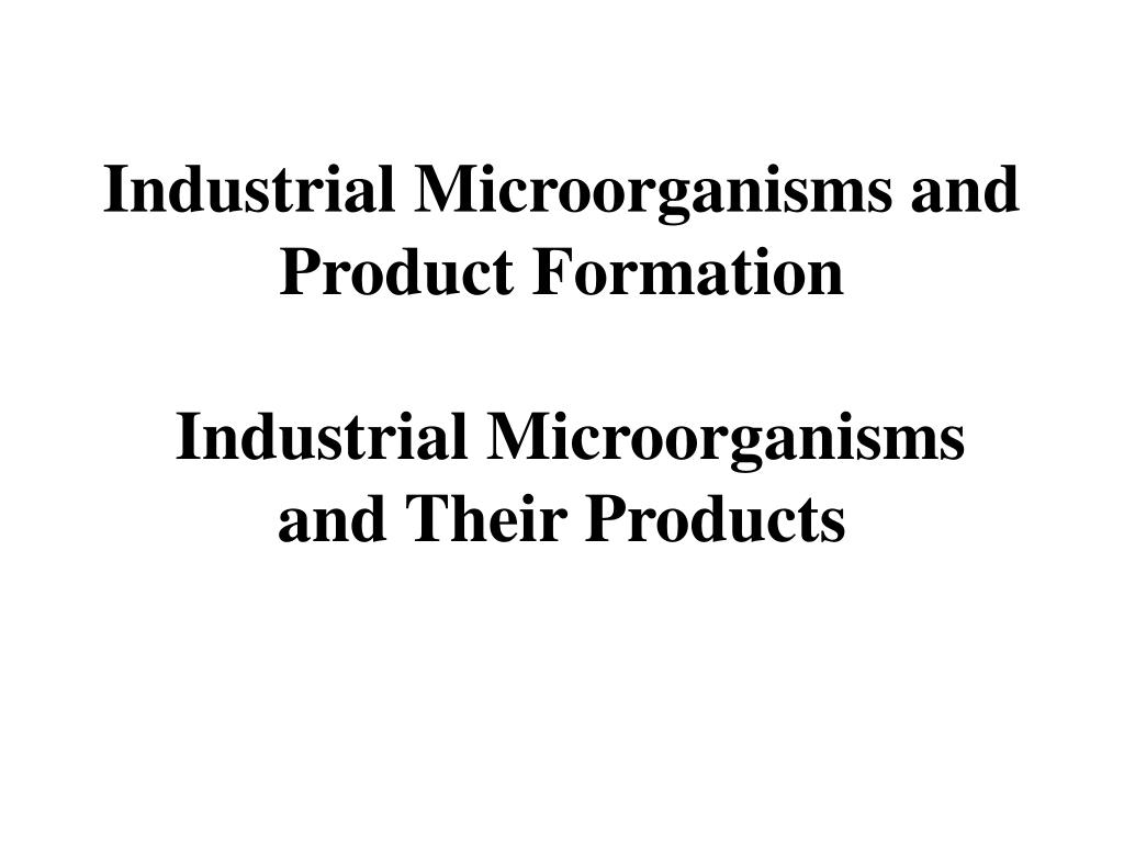 Industrial Microorganisms and Product Formation