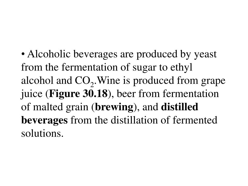 Alcoholic beverages are produced by yeast from the fermentation of sugar to ethyl alcohol and CO