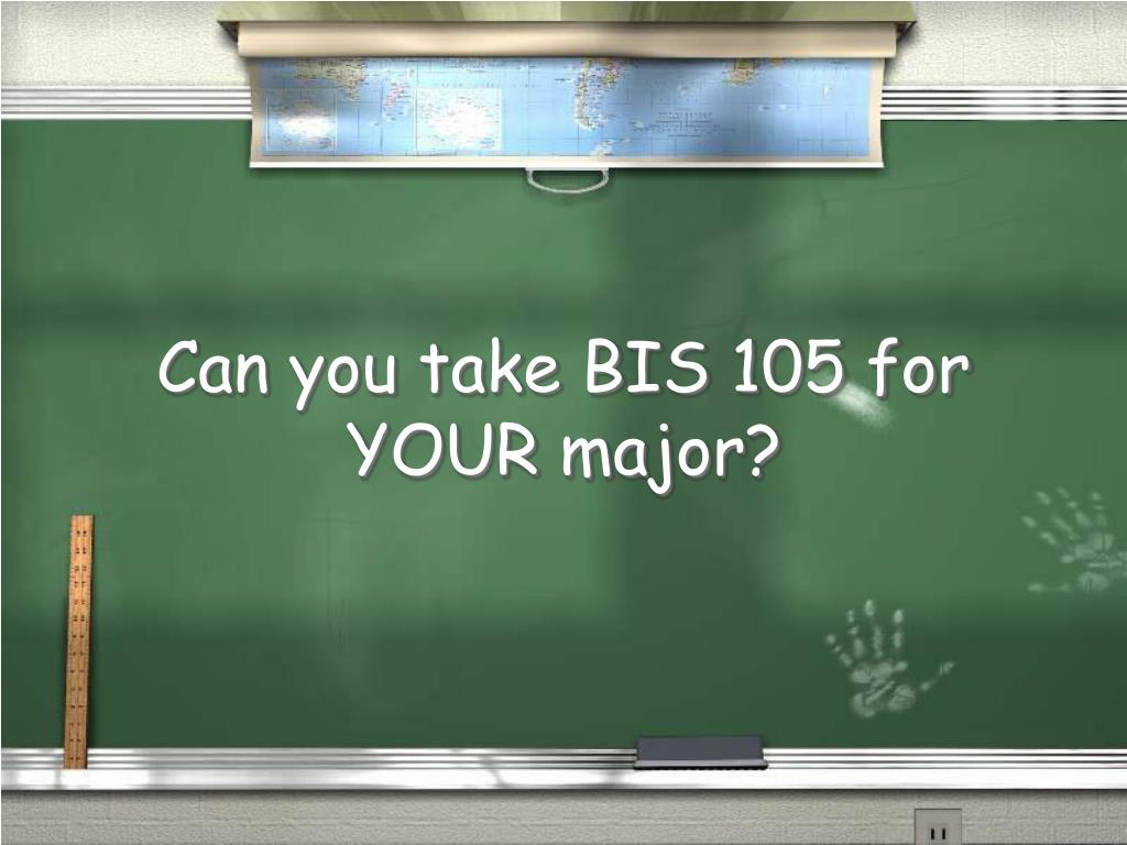 Can you take BIS 105 for YOUR major?