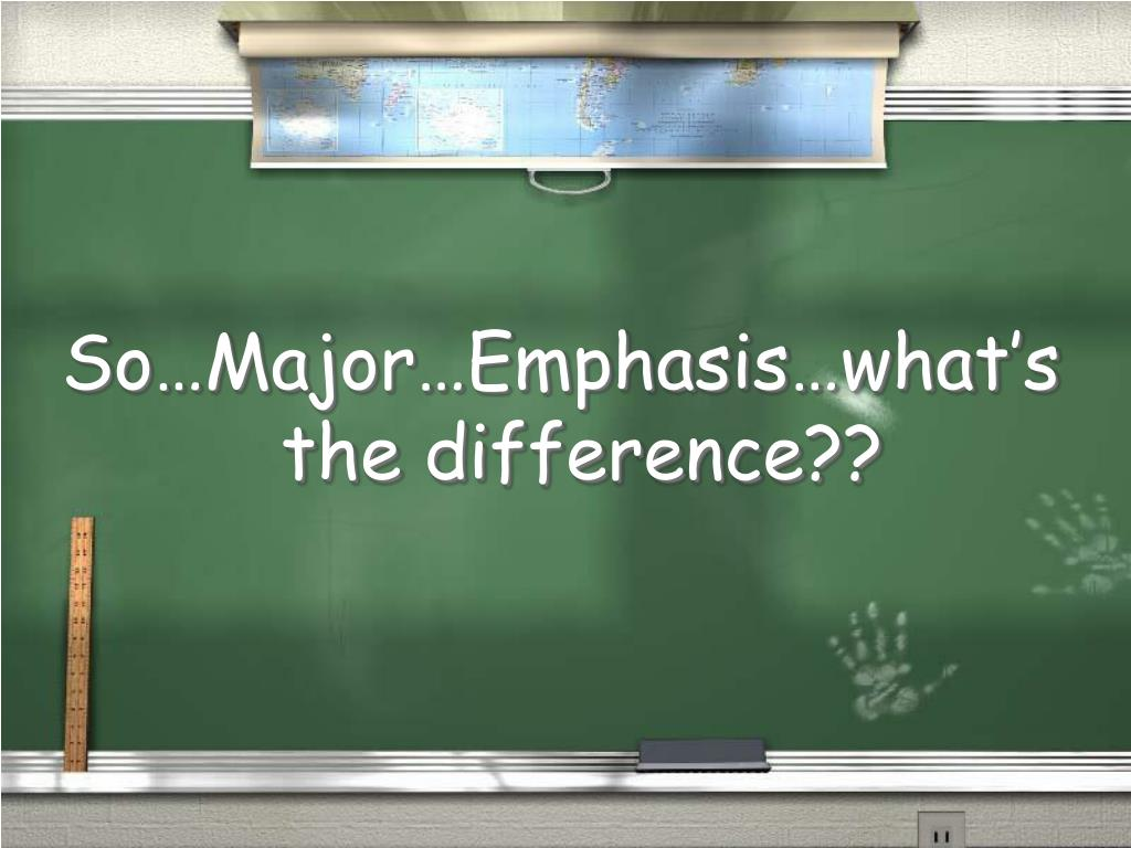 So…Major…Emphasis…what's the difference??
