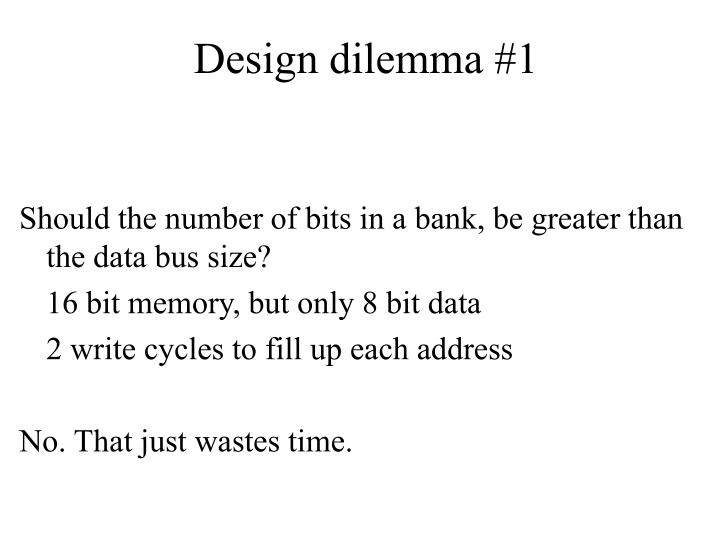 Design dilemma #1