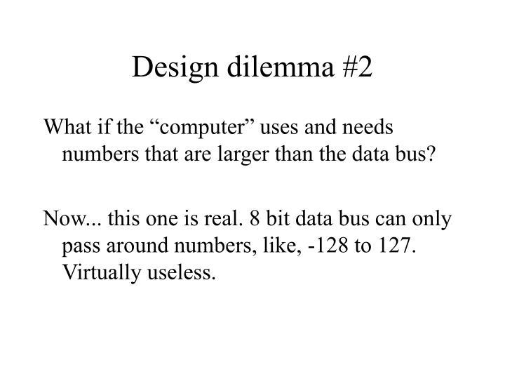 Design dilemma #2