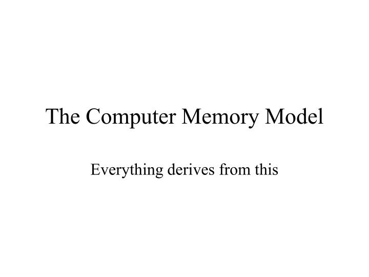 The computer memory model