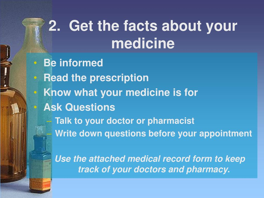 2.  Get the facts about your medicine