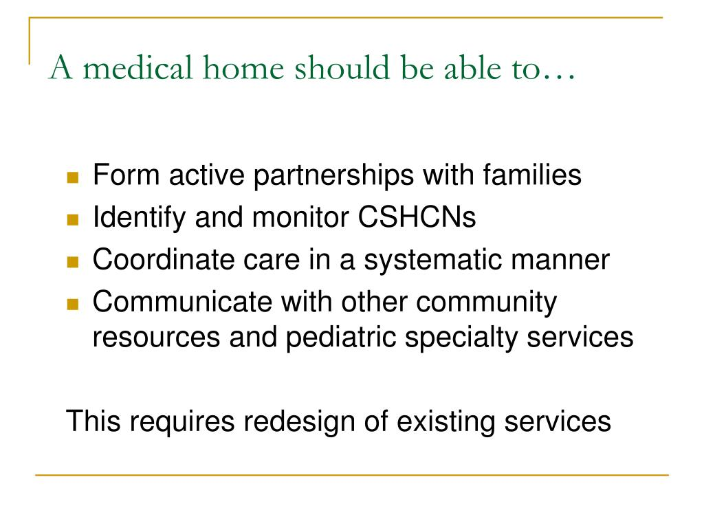 A medical home should be able to…