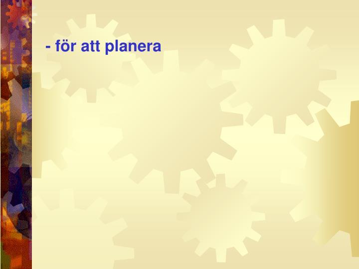 - för att planera