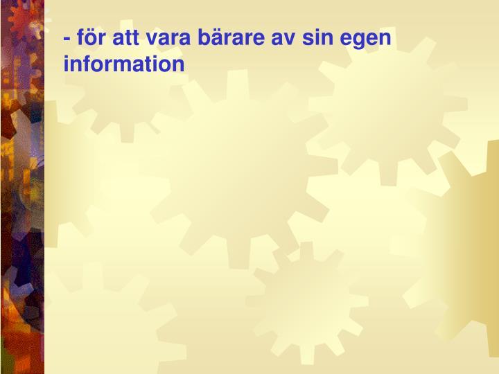 - för att vara bärare av sin egen information