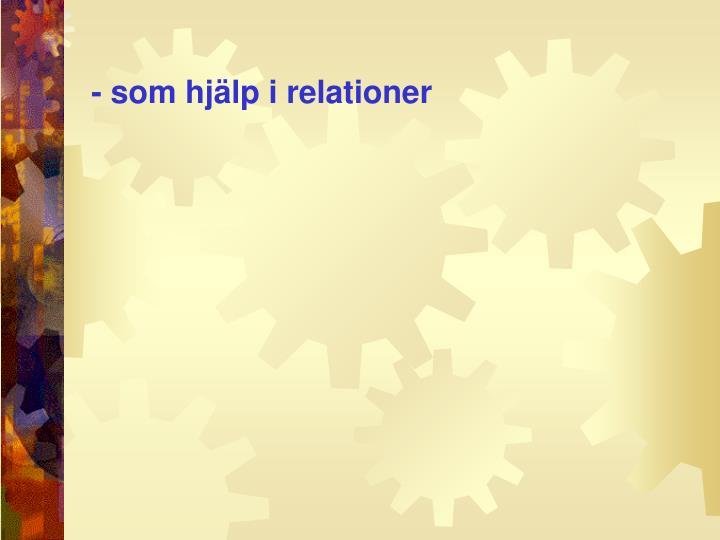 - som hjälp i relationer