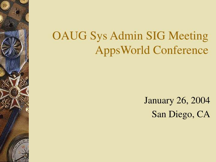 Oaug sys admin sig meeting appsworld conference