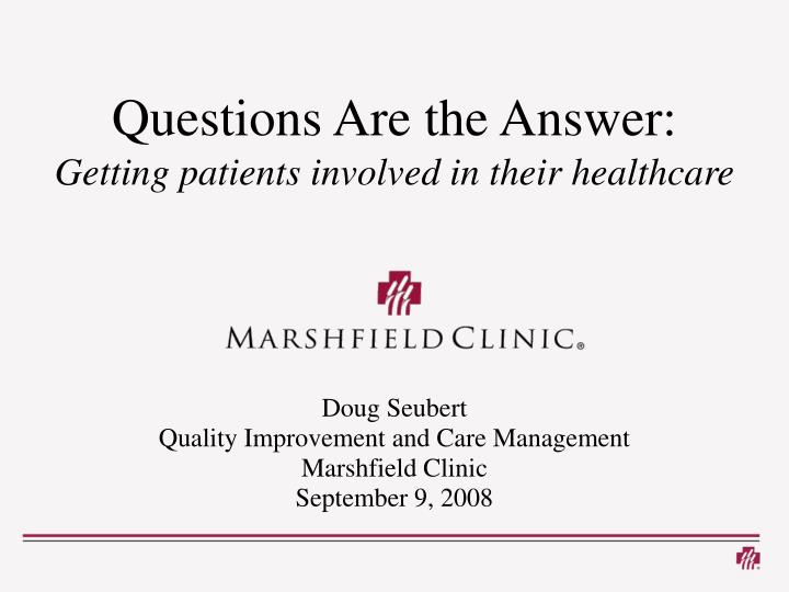 Questions are the answer getting patients involved in their healthcare