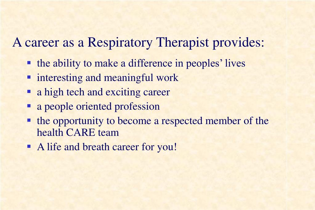 A career as a Respiratory Therapist provides: