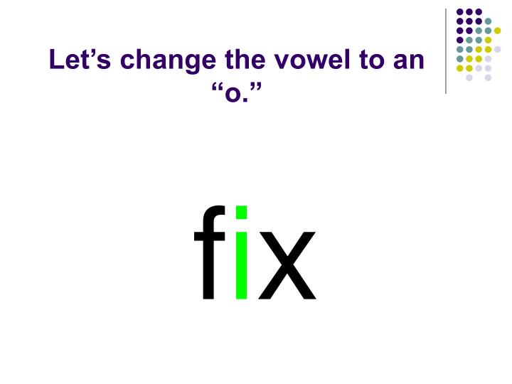 "Let's change the vowel to an ""o."""