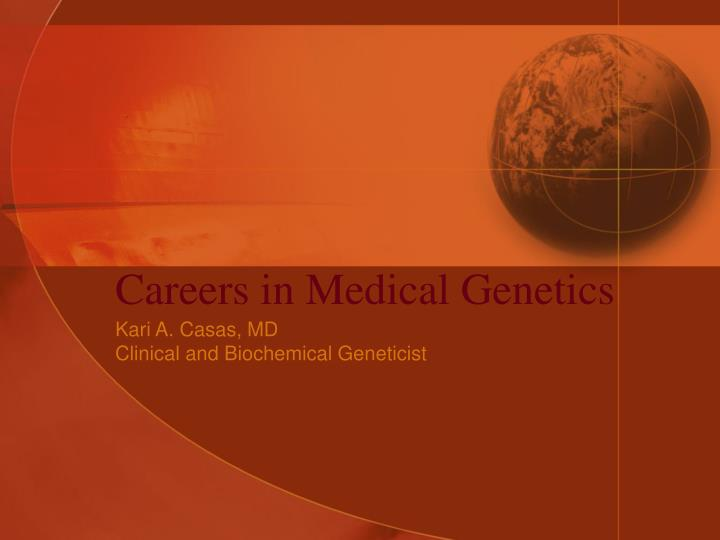 Careers in medical genetics l.jpg