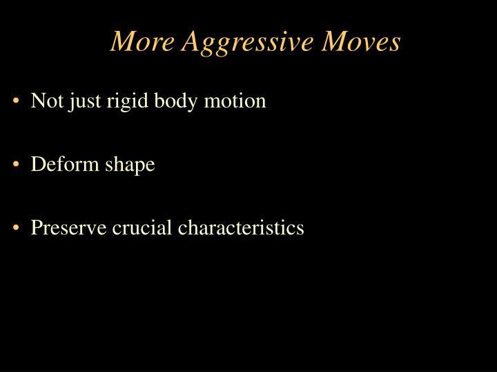 More Aggressive Moves