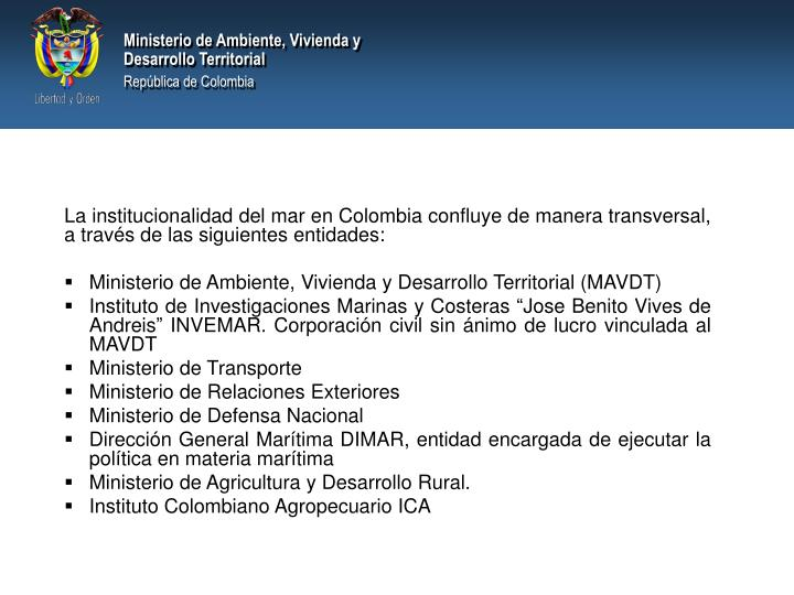 La institucionalidad del mar en Colombia confluye de manera transversal, a través de las siguientes entidades: