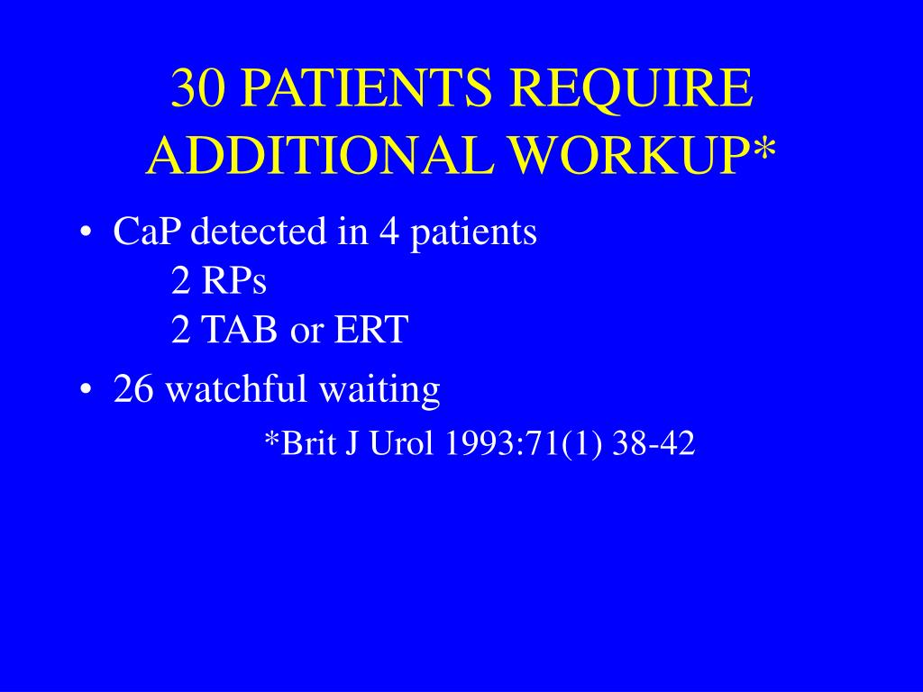30 PATIENTS REQUIRE ADDITIONAL WORKUP*