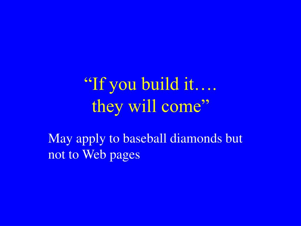 """If you build it…."