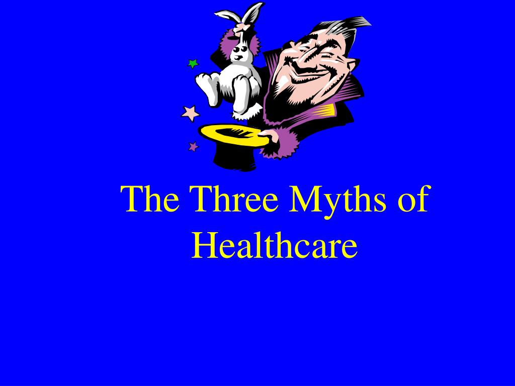 The Three Myths of Healthcare