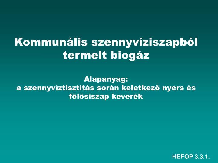 Kommunális szennyvíziszapból termelt biogáz
