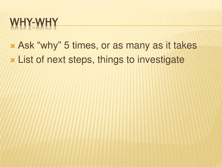 """Ask """"why"""" 5 times,"""