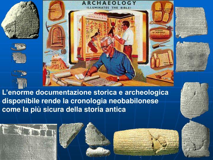L'enorme documentazione storica e archeologica disponibile rende la cronologia neobabilonese come la più sicura della storia antica