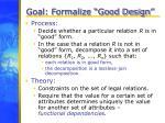 goal formalize good design