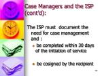 case managers and the isp cont d