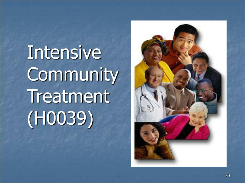 Intensive Community Treatment (H0039)