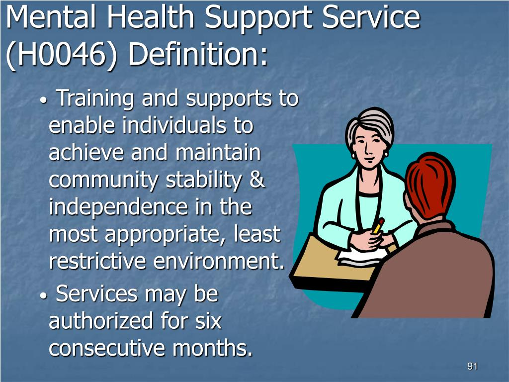 Mental Health Support Service (H0046) Definition: