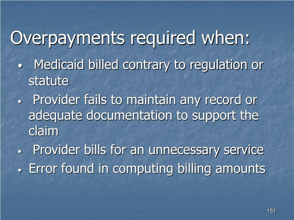 Overpayments required when: