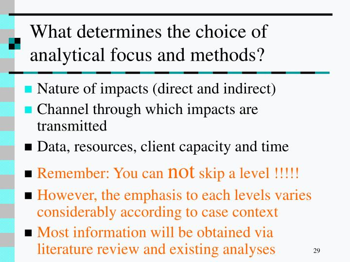 What determines the choice of analytical focus and methods?