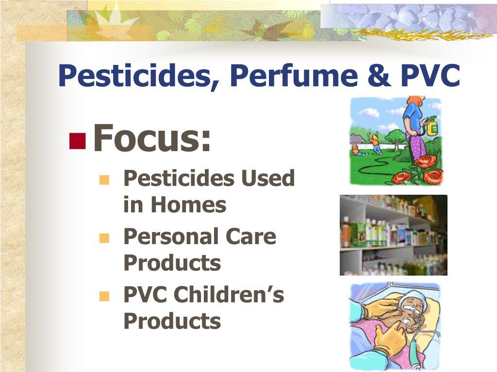Pesticides, Perfume & PVC
