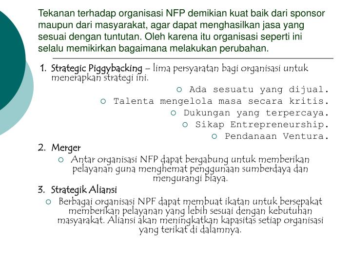 Tekanan terhadap organisasi NFP demikian kuat baik dari sponsor maupun dari masyarakat, agar dapat menghasilkan jasa yang sesuai dengan tuntutan. Oleh karena itu organisasi seperti ini selalu memikirkan bagaimana melakukan perubahan.