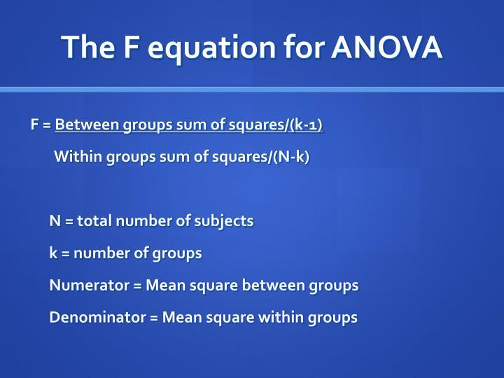 The F equation for ANOVA