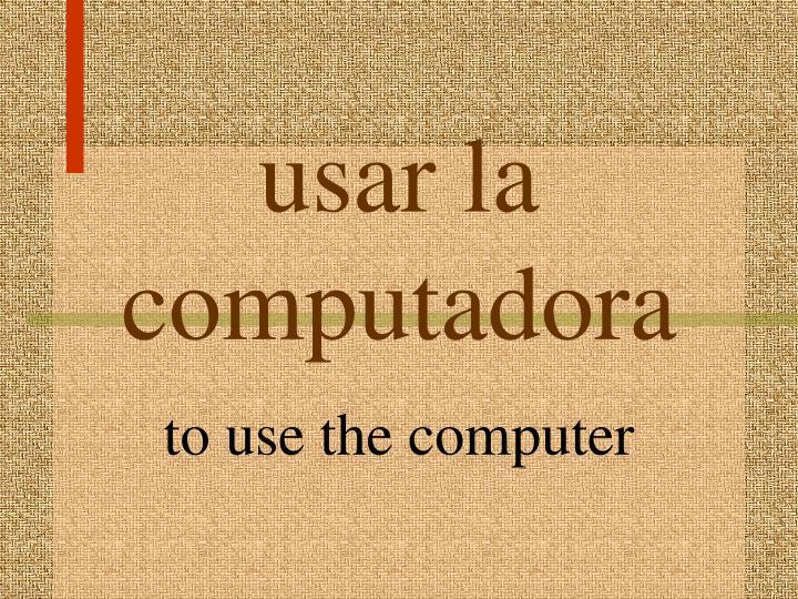 usar la computadora