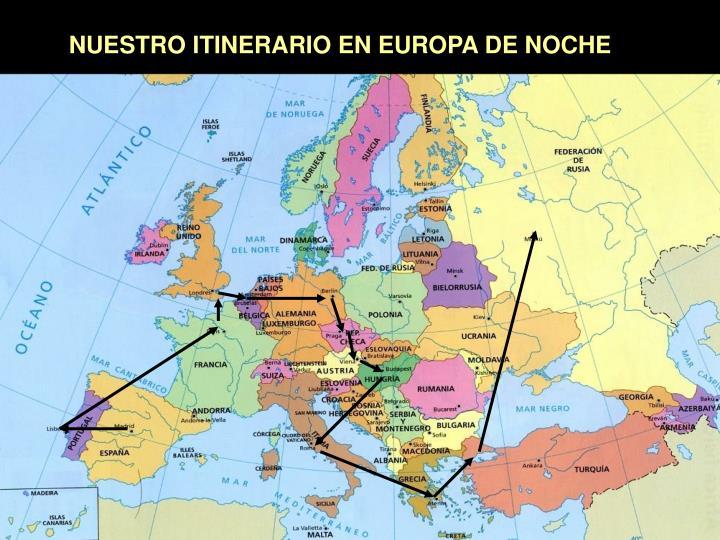NUESTRO ITINERARIO EN EUROPA DE NOCHE