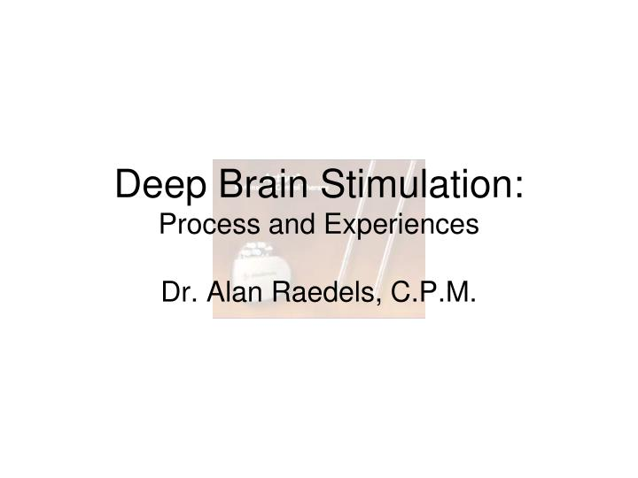 Deep brain stimulation process and experiences