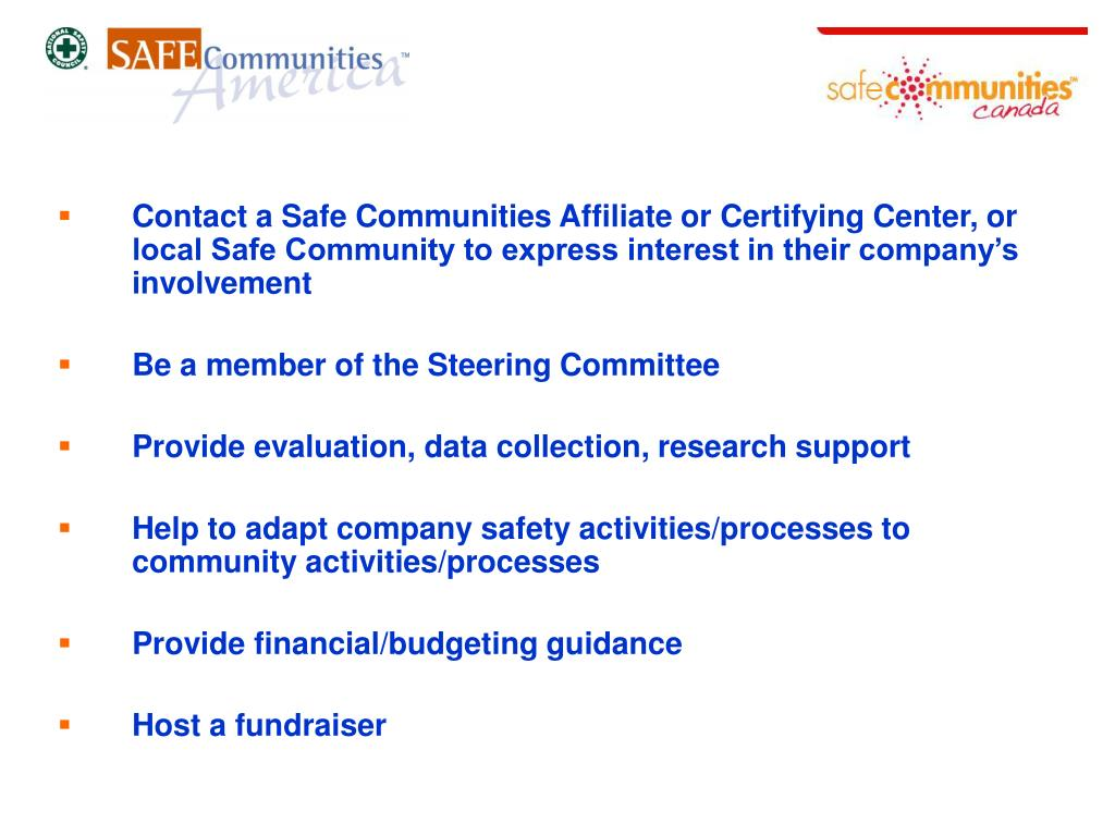 Contact a Safe Communities Affiliate or Certifying Center, or local Safe Community to express interest in their company's involvement