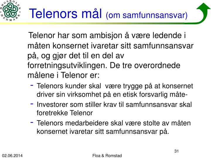 Telenor har som ambisjon å være ledende i måten konsernet ivaretar sitt samfunnsansvar på, og gjør det til en del av forretningsutviklingen. De tre overordnede målene i Telenor er: