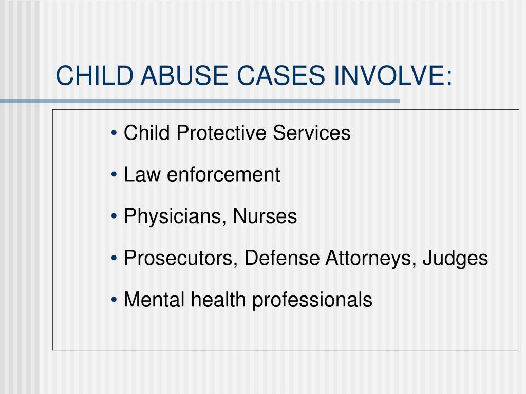 CHILD ABUSE CASES INVOLVE: