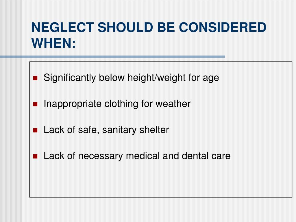 NEGLECT SHOULD BE CONSIDERED WHEN: