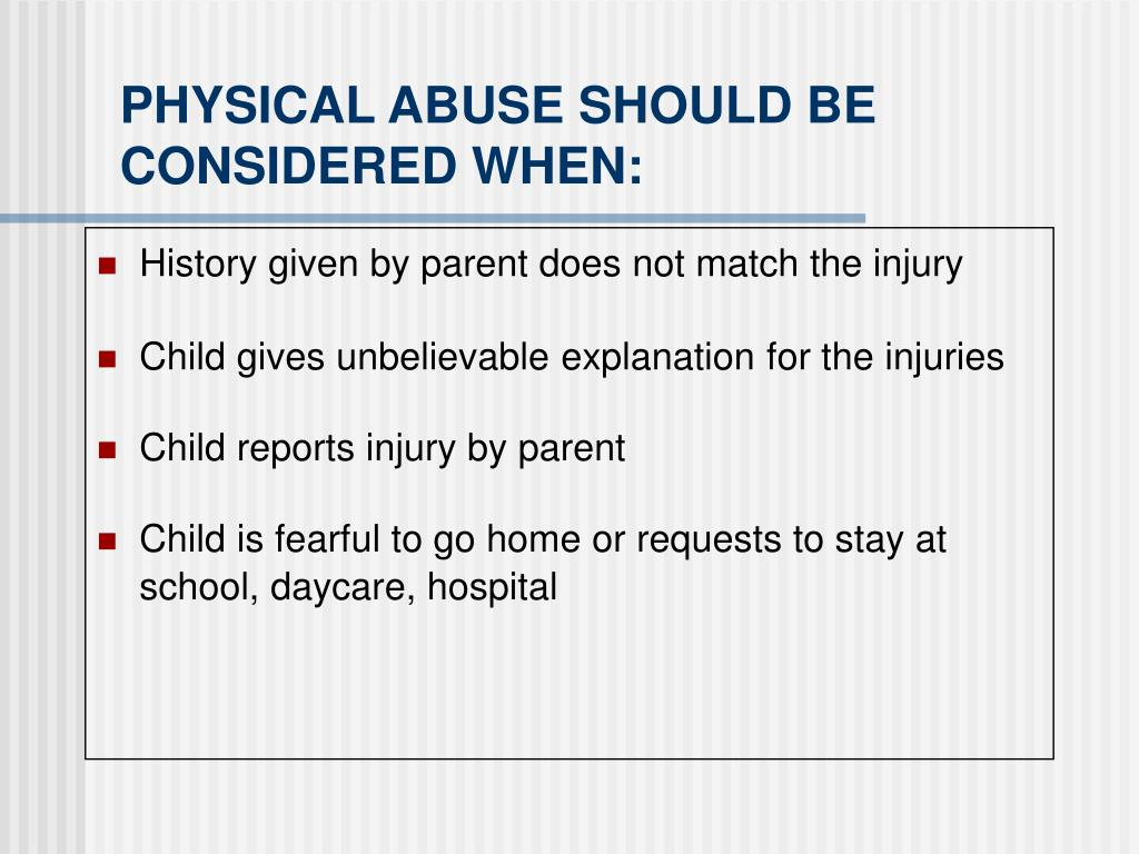 PHYSICAL ABUSE SHOULD BE CONSIDERED WHEN: